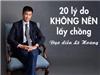 Đạo diễn Lê Hoàng chia sẻ 20 lý do không nên lấy chồng khiến chị em gật đầu đồng ý